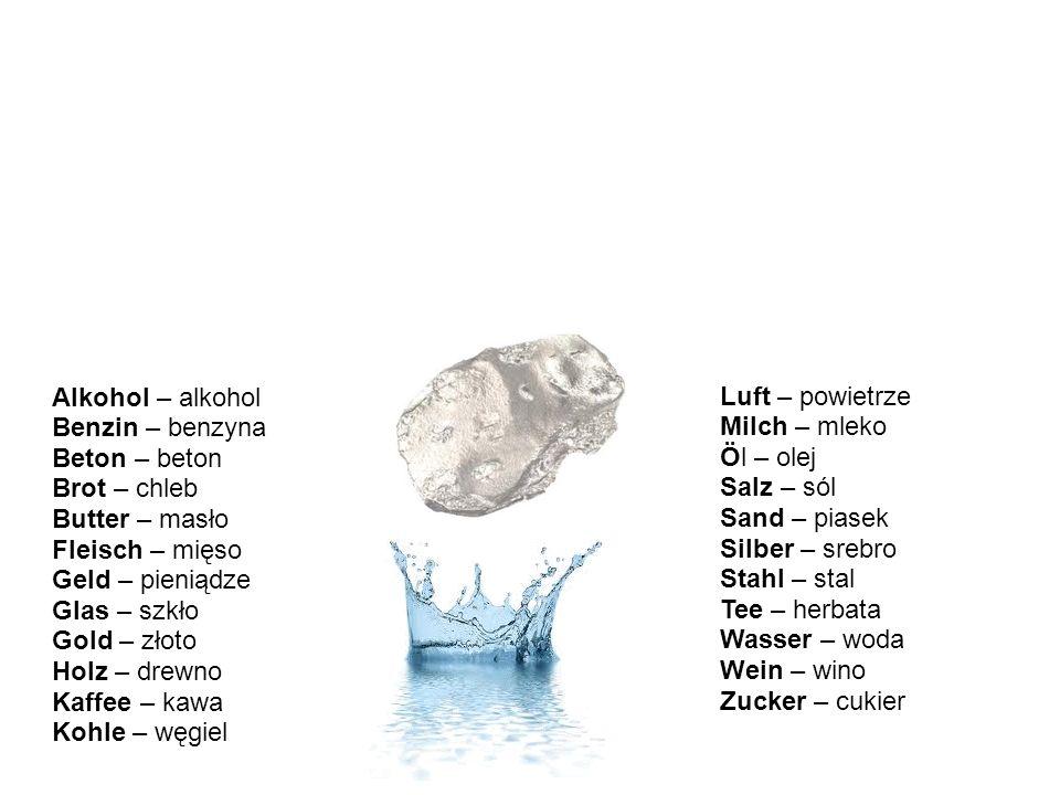Rzeczowniki niepoliczalne – przykłady Poniżej znajdziemy przykłady rzeczowników niepoliczalnych, których nauczenie się ułatwi nam zapamiętanie, że przy nich właśnie używamy rodzajnika zerowego (a więc nie używamy żadnego rodzajnika) Do takich rzeczowników należą między innymi: Alkohol – alkohol Benzin – benzyna Beton – beton Brot – chleb Butter – masło Fleisch – mięso Geld – pieniądze Glas – szkło Gold – złoto Holz – drewno Kaffee – kawa Kohle – węgiel Luft – powietrze Milch – mleko Öl – olej Salz – sól Sand – piasek Silber – srebro Stahl – stal Tee – herbata Wasser – woda Wein – wino Zucker – cukier