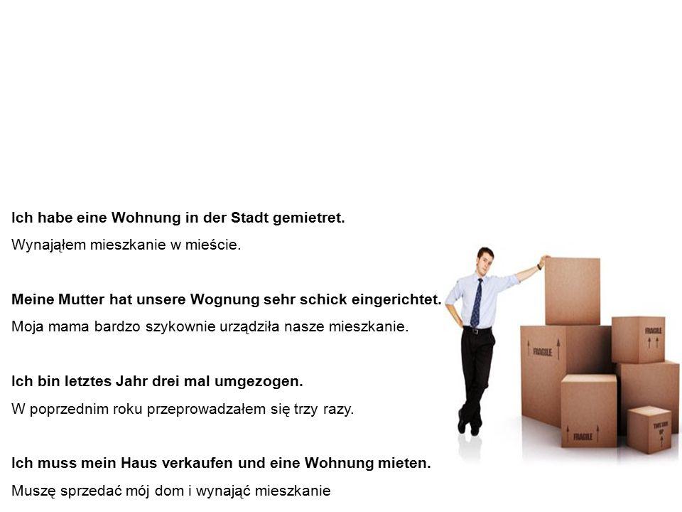 Verben – Beispielssätze Czasowniki – przykładowe zdania Ich habe eine Wohnung in der Stadt gemietret.