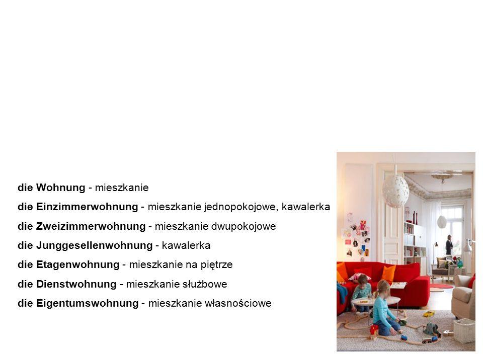"""die Wohnung Mieszkanie die Wohnung - mieszkanie die Einzimmerwohnung - mieszkanie jednopokojowe, kawalerka die Zweizimmerwohnung - mieszkanie dwupokojowe die Junggesellenwohnung - kawalerka die Etagenwohnung - mieszkanie na piętrze die Dienstwohnung - mieszkanie służbowe die Eigentumswohnung - mieszkanie własnościowe """"Die Wohnung - mieszkanie – podobnie jak """"das Haus - dom – jest pojęciem ogólnym."""