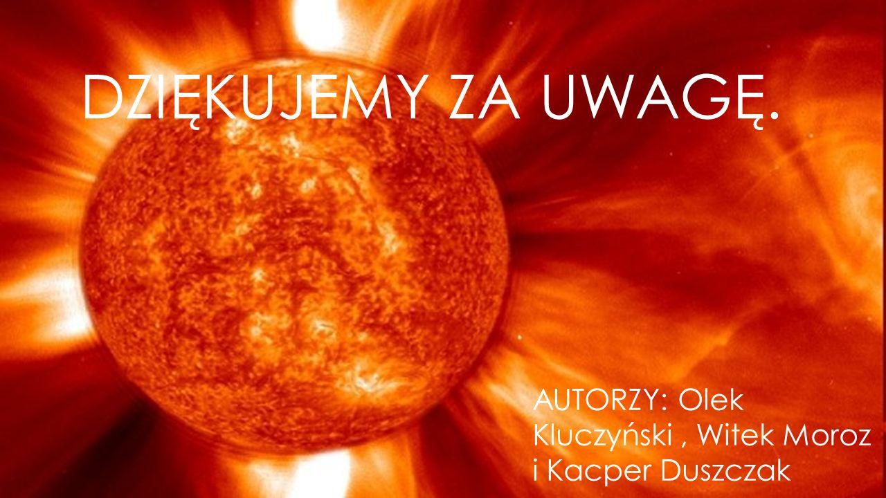 DZIĘKUJEMY ZA UWAGĘ. AUTORZY: Olek Kluczyński, Witek Moroz i Kacper Duszczak