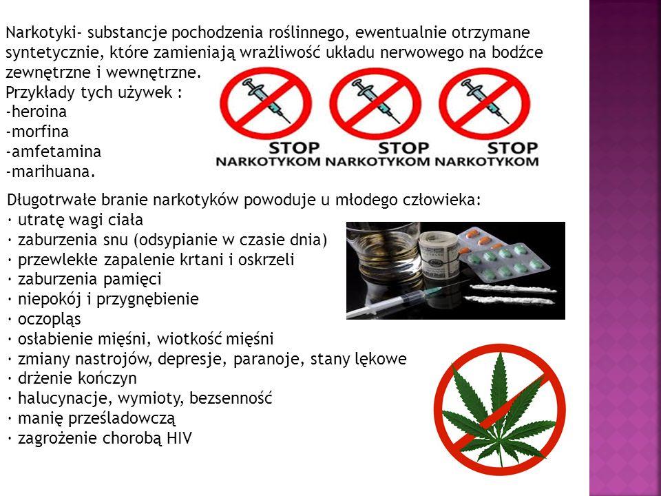 Narkotyki- substancje pochodzenia roślinnego, ewentualnie otrzymane syntetycznie, które zamieniają wrażliwość układu nerwowego na bodźce zewnętrzne i wewnętrzne.