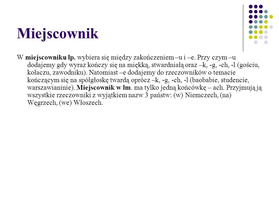 Miejscownik W miejscowniku lp. wybiera się między zakończeniem –u i –e.
