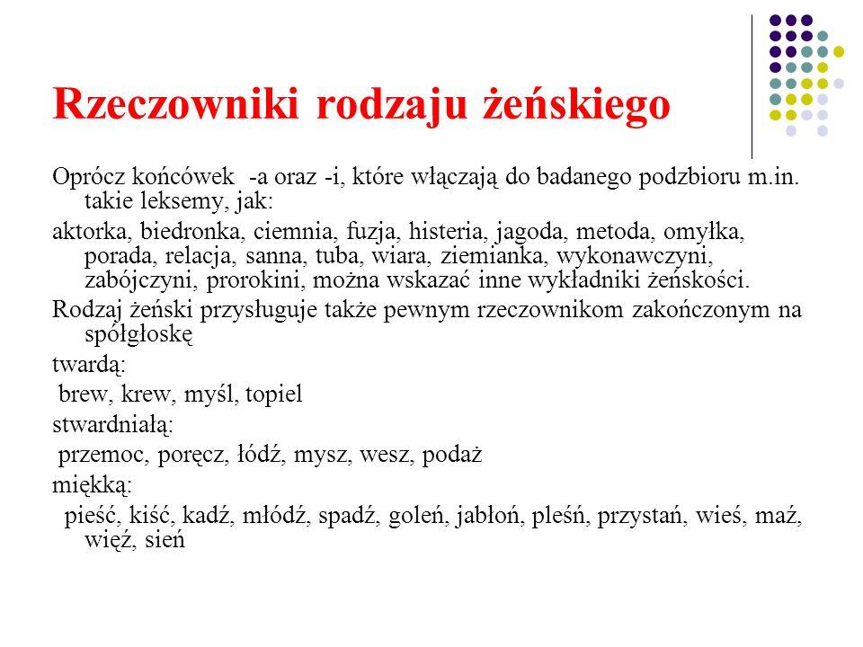 Rzeczowniki rodzaju żeńskiego Oprócz końcówek -a oraz -i, które włączają do badanego podzbioru m.in.