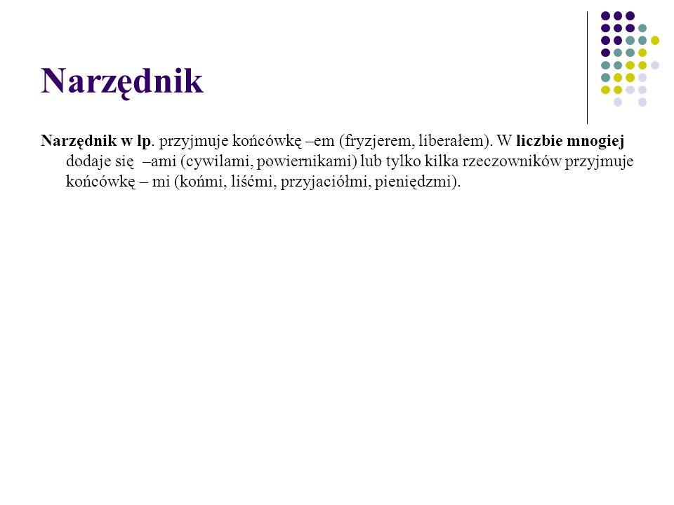 Narzędnik Narzędnik w lp. przyjmuje końcówkę –em (fryzjerem, liberałem).