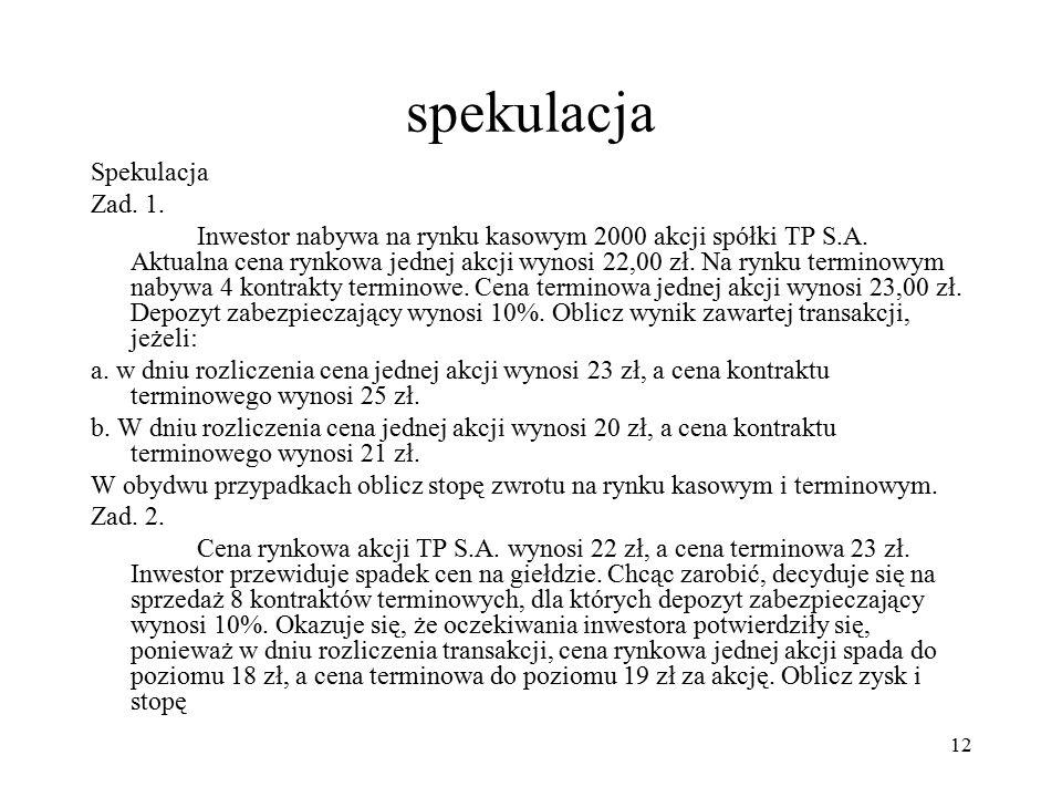 spekulacja Spekulacja Zad. 1. Inwestor nabywa na rynku kasowym 2000 akcji spółki TP S.A.