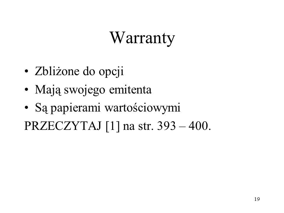 Warranty Zbliżone do opcji Mają swojego emitenta Są papierami wartościowymi PRZECZYTAJ [1] na str. 393 – 400. 19