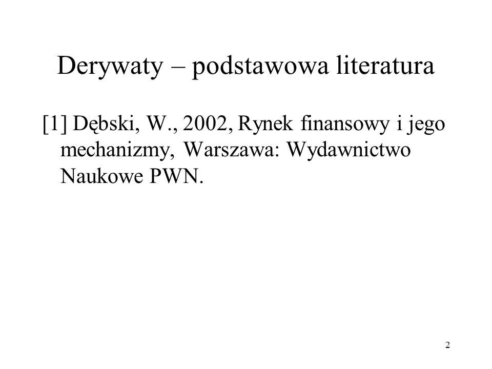 Derywaty – podstawowa literatura [1] Dębski, W., 2002, Rynek finansowy i jego mechanizmy, Warszawa: Wydawnictwo Naukowe PWN.