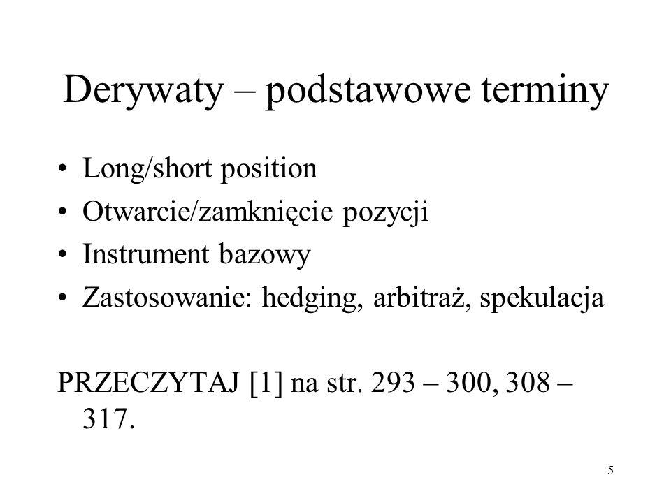 Derywaty – podstawowe terminy Long/short position Otwarcie/zamknięcie pozycji Instrument bazowy Zastosowanie: hedging, arbitraż, spekulacja PRZECZYTAJ [1] na str.