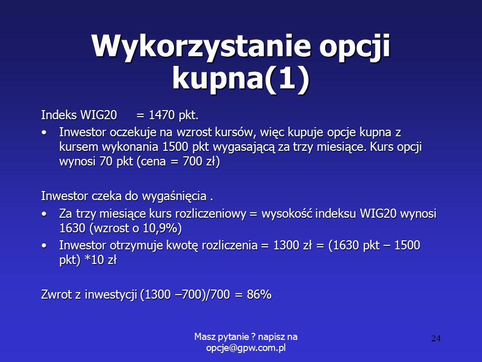 Masz pytanie . napisz na opcje@gpw.com.pl 24 Wykorzystanie opcji kupna(1) Indeks WIG20 = 1470 pkt.