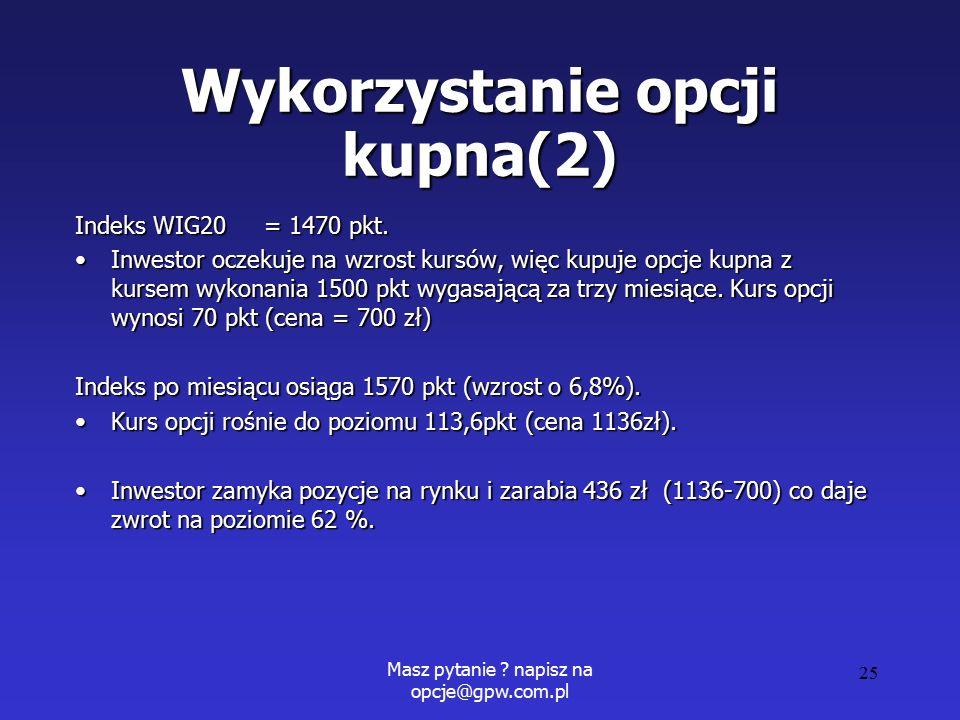 Masz pytanie . napisz na opcje@gpw.com.pl 25 Wykorzystanie opcji kupna(2) Indeks WIG20 = 1470 pkt.