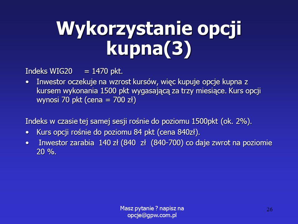 Masz pytanie . napisz na opcje@gpw.com.pl 26 Wykorzystanie opcji kupna(3) Indeks WIG20 = 1470 pkt.