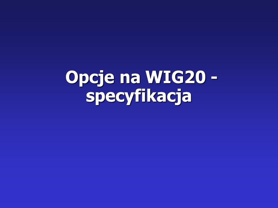 Opcje na WIG20 - specyfikacja Opcje na WIG20 - specyfikacja