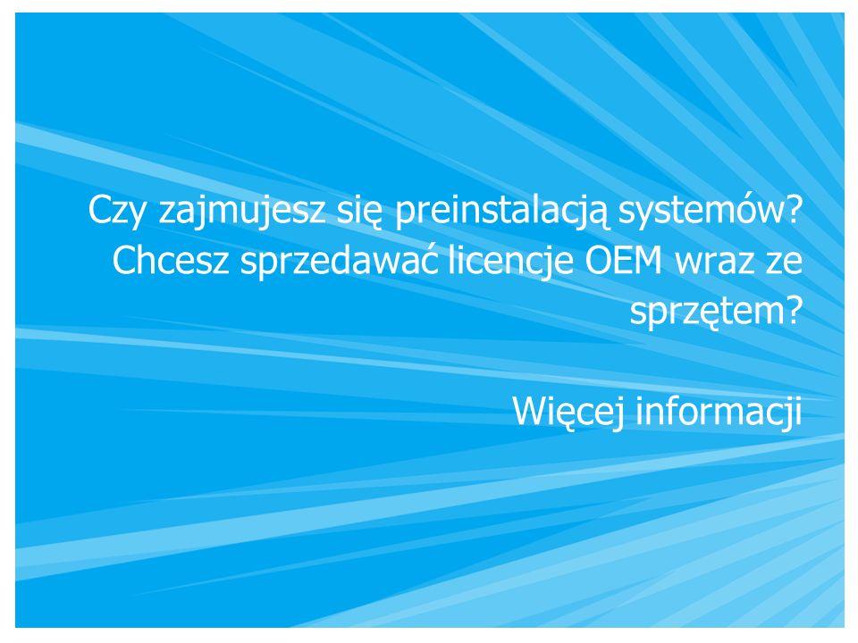 Czy zajmujesz się preinstalacją systemów. Chcesz sprzedawać licencje OEM wraz ze sprzętem.