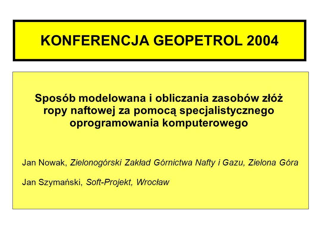 KONFERENCJA GEOPETROL 2004 Sposób modelowana i obliczania zasobów złóż ropy naftowej za pomocą specjalistycznego oprogramowania komputerowego Jan Nowa