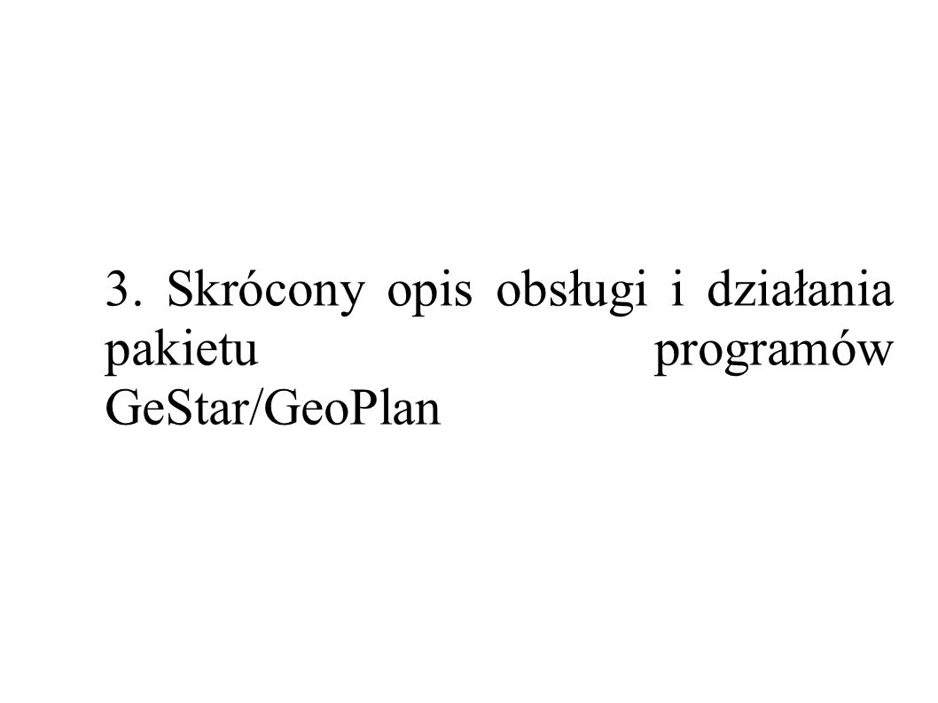 3. Skrócony opis obsługi i działania pakietu programów GeStar/GeoPlan