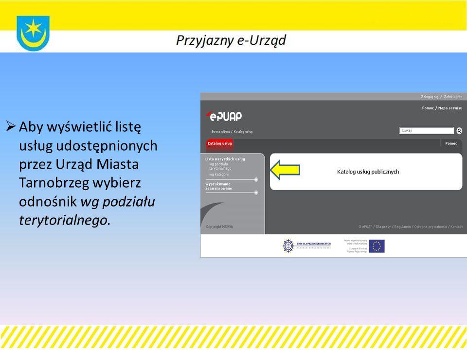  Aby wyświetlić listę usług udostępnionych przez Urząd Miasta Tarnobrzeg wybierz odnośnik wg podziału terytorialnego.