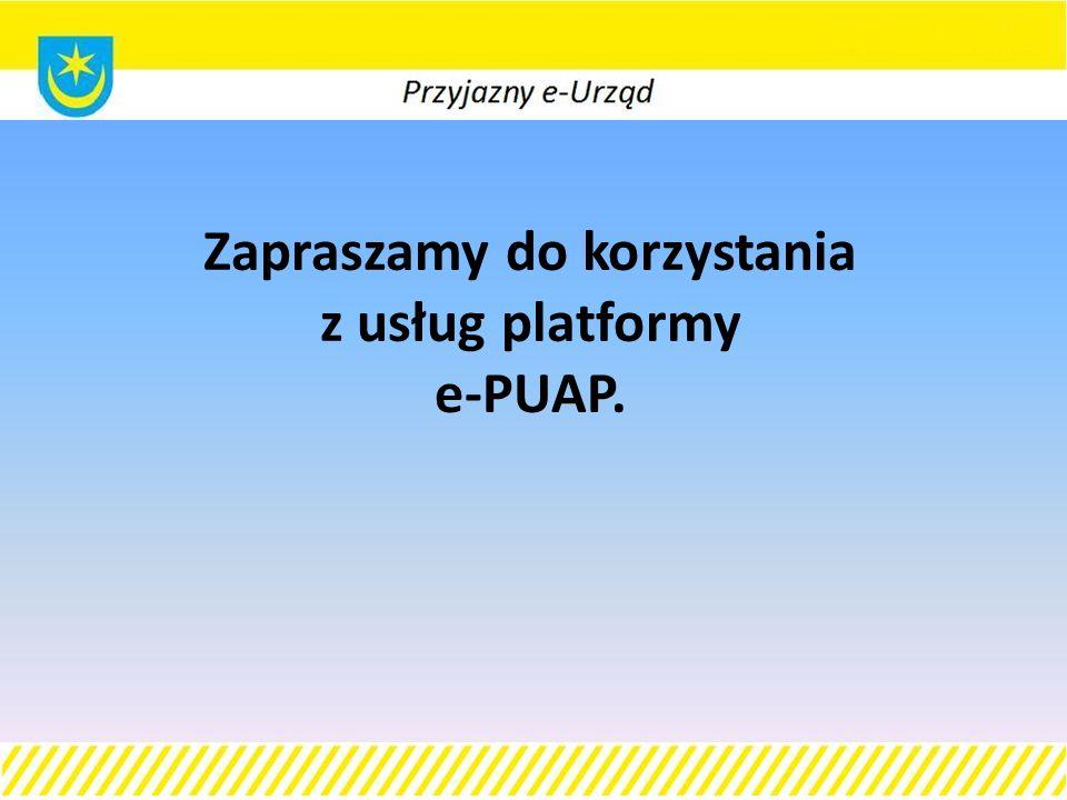 Zapraszamy do korzystania z usług platformy e-PUAP.