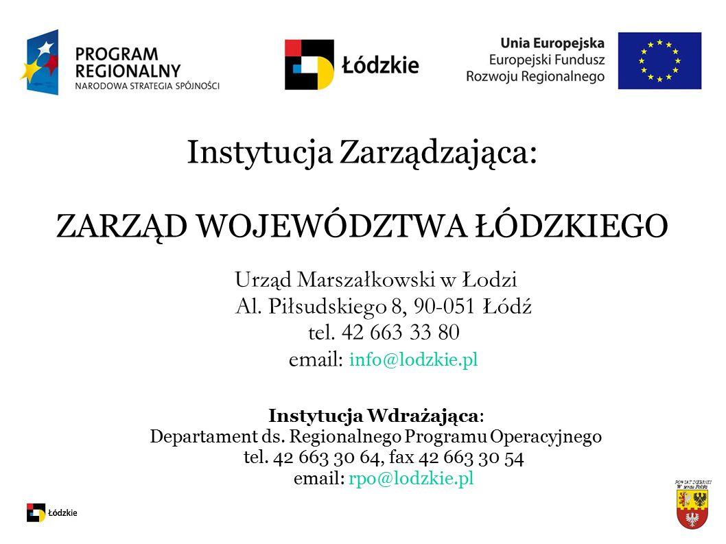 Instytucja Zarządzająca: ZARZĄD WOJEWÓDZTWA ŁÓDZKIEGO Urząd Marszałkowski w Łodzi Al. Piłsudskiego 8, 90-051 Łódź tel. 42 663 33 80 email: info@lodzki