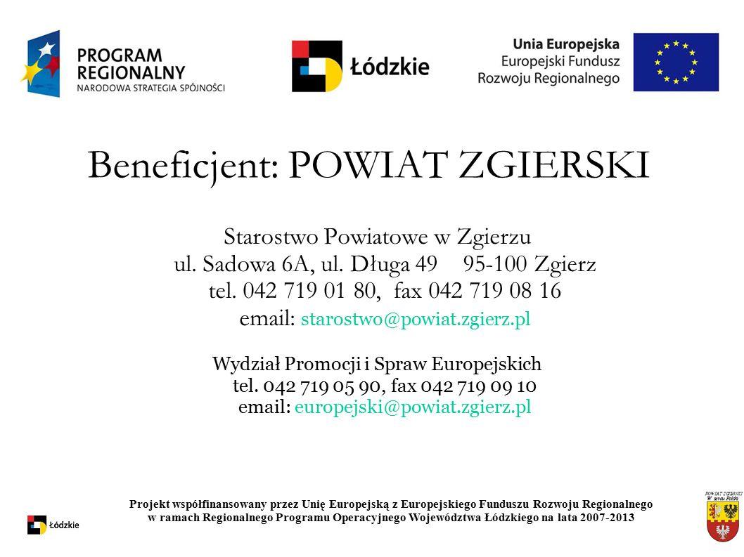 Beneficjent: POWIAT ZGIERSKI Starostwo Powiatowe w Zgierzu ul. Sadowa 6A, ul. Długa 4995-100 Zgierz tel. 042 719 01 80, fax 042 719 08 16 email: staro
