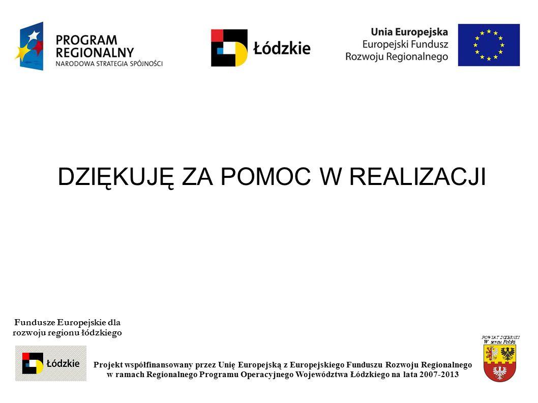 DZIĘKUJĘ ZA POMOC W REALIZACJI Fundusze Europejskie dla rozwoju regionu łódzkiego Projekt współfinansowany przez Unię Europejską z Europejskiego Funduszu Rozwoju Regionalnego w ramach Regionalnego Programu Operacyjnego Województwa Łódzkiego na lata 2007-2013