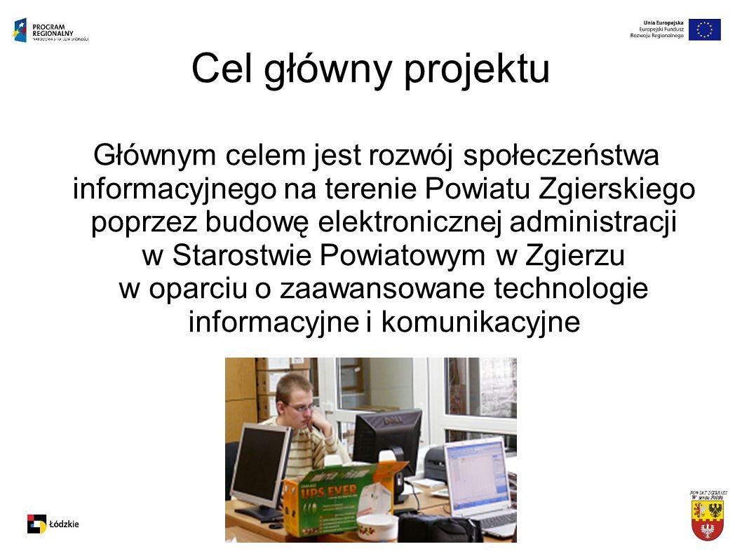 Cel główny projektu Głównym celem jest rozwój społeczeństwa informacyjnego na terenie Powiatu Zgierskiego poprzez budowę elektronicznej administracji w Starostwie Powiatowym w Zgierzu w oparciu o zaawansowane technologie informacyjne i komunikacyjne