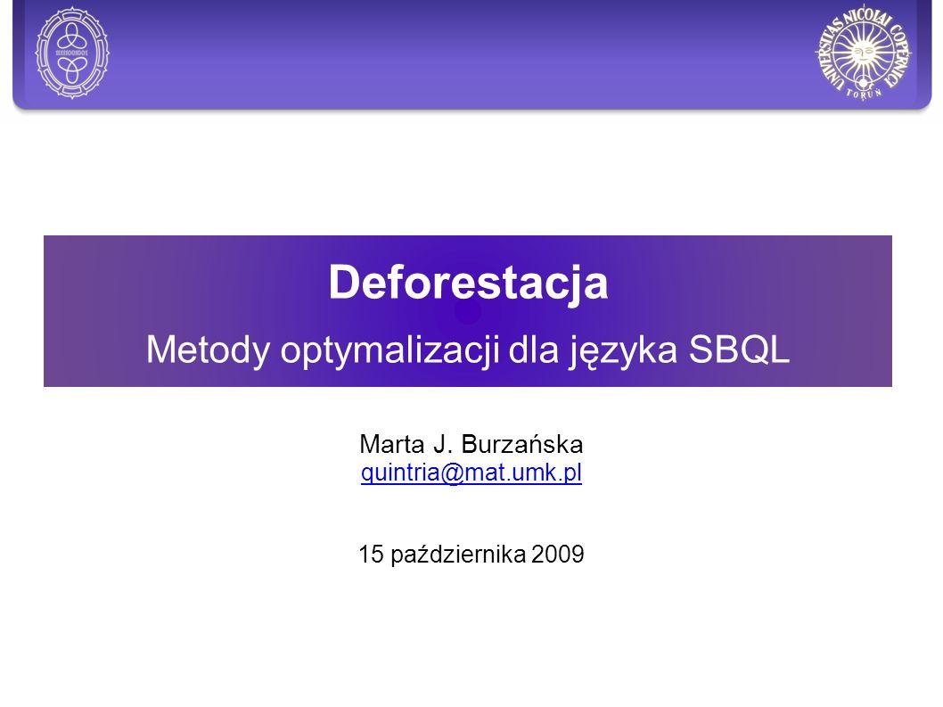 Plan Ogólne definicje i reguły Deforestacja – odrobina teorii Początki Tania deforestacja Lightweight fusion - Zastosowanie dla SBQLa Rozdzielność operatorów algebraicznych względem kropki Optymalizacja close by