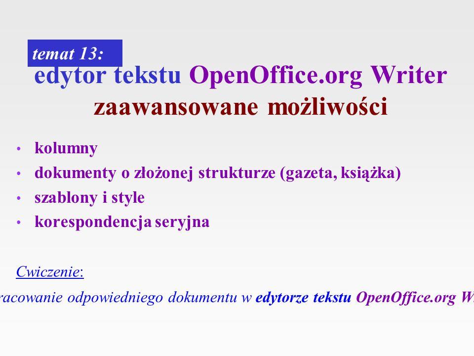 edytor tekstu OpenOffice.org Writer zaawansowane możliwości kolumny dokumenty o złożonej strukturze (gazeta, książka) szablony i style korespondencja