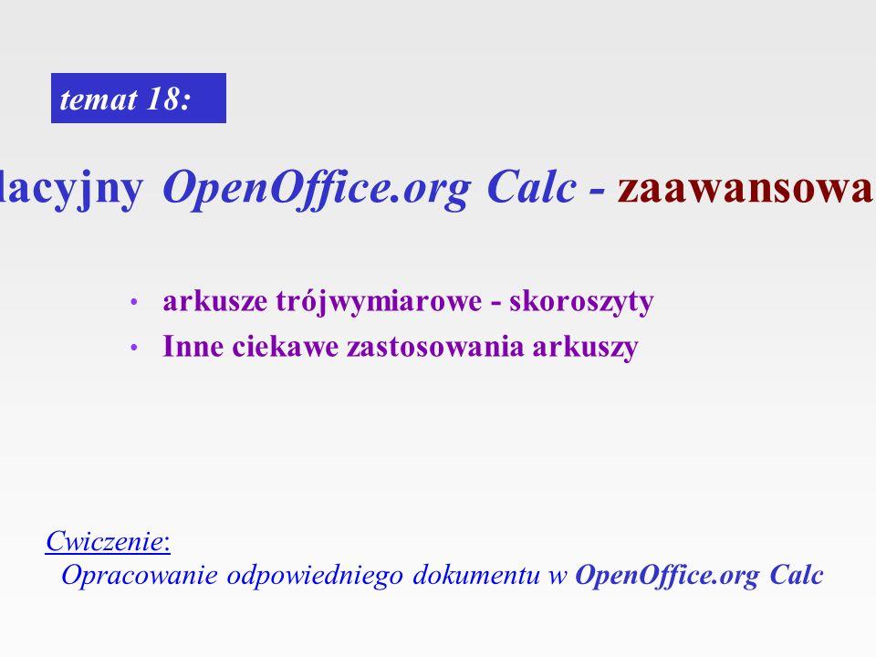 arkusz kalkulacyjny OpenOffice.org Calc - zaawansowane możliwości temat 18: Cwiczenie: arkusze trójwymiarowe - skoroszyty Inne ciekawe zastosowania ar