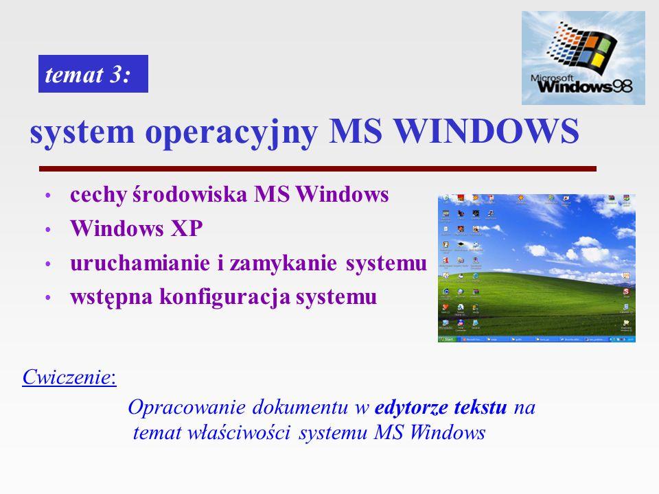 system operacyjny MS WINDOWS cechy środowiska MS Windows Windows XP uruchamianie i zamykanie systemu wstępna konfiguracja systemu temat 3: Cwiczenie: