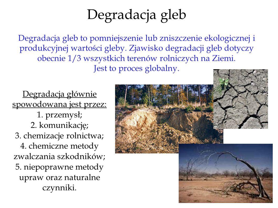 Degradacja gleb Degradacja gleb to pomniejszenie lub zniszczenie ekologicznej i produkcyjnej wartości gleby. Zjawisko degradacji gleb dotyczy obecnie
