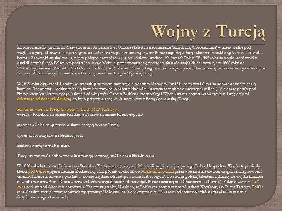 Za panowania Zygmunta III Wazy spornym obszarem były Ukraina i księstwa naddunajskie (Mołdawia, Wołoszczyzna) – tereny ważne pod względem gospodarczym.