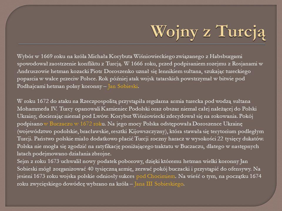 Wybór w 1669 roku na króla Michała Korybuta Wiśniowieckiego związanego z Habsburgami spowodował zaostrzenie konfliktu z Turcją.