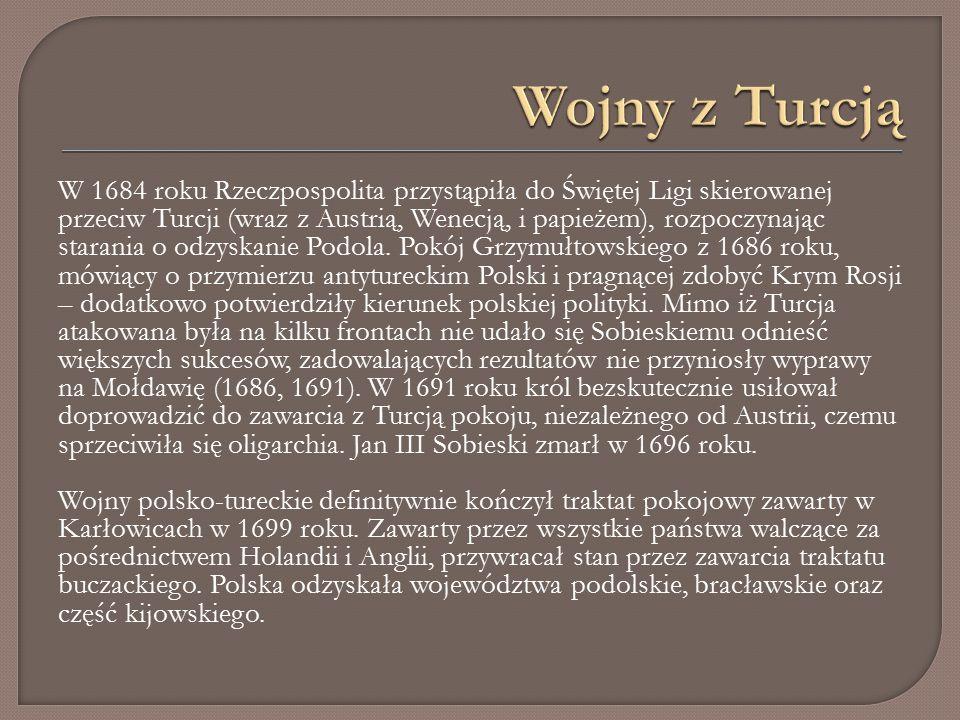 W 1684 roku Rzeczpospolita przystąpiła do Świętej Ligi skierowanej przeciw Turcji (wraz z Austrią, Wenecją, i papieżem), rozpoczynając starania o odzyskanie Podola.
