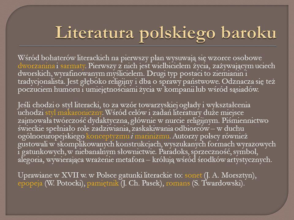 Wśród bohaterów literackich na pierwszy plan wysuwają się wzorce osobowe dworzanina i sarmaty.