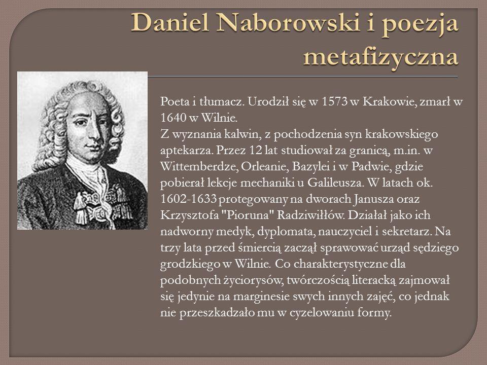 Poeta i tłumacz. Urodził się w 1573 w Krakowie, zmarł w 1640 w Wilnie.