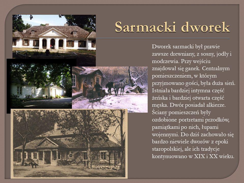 Dworek sarmacki był prawie zawsze drewniany, z sosny, jodły i modrzewia.