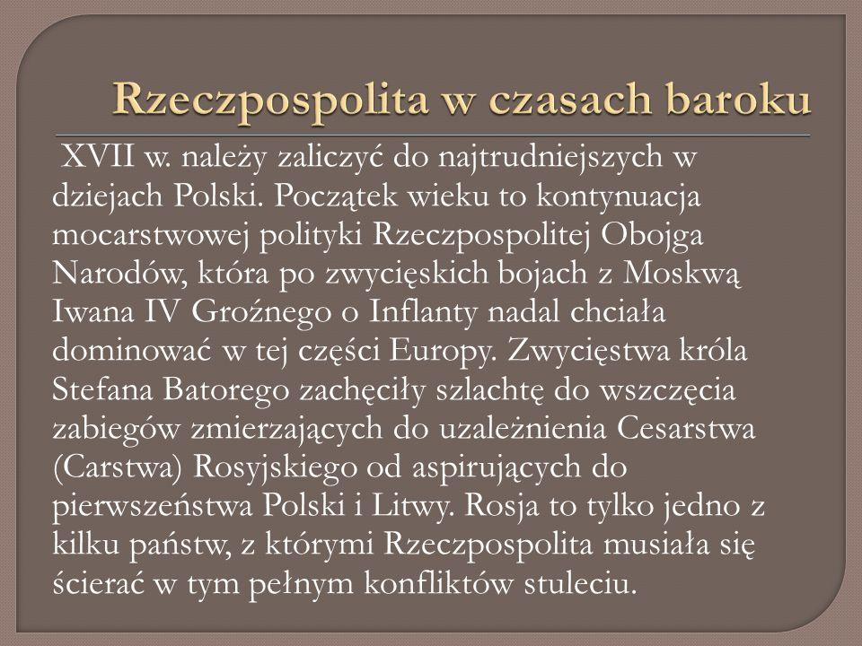 XVII w. należy zaliczyć do najtrudniejszych w dziejach Polski.