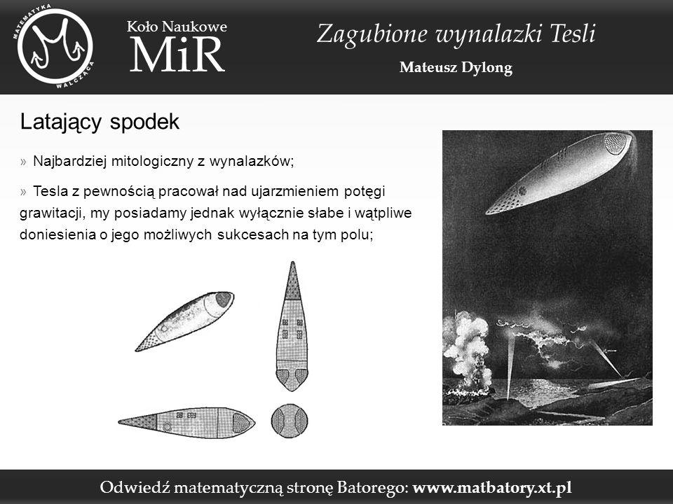 Odwiedź matematyczną stronę Batorego: www.matbatory.xt.pl Koło Naukowe MiR Zagubione wynalazki Tesli Mateusz Dylong Latający spodek » Najbardziej mito