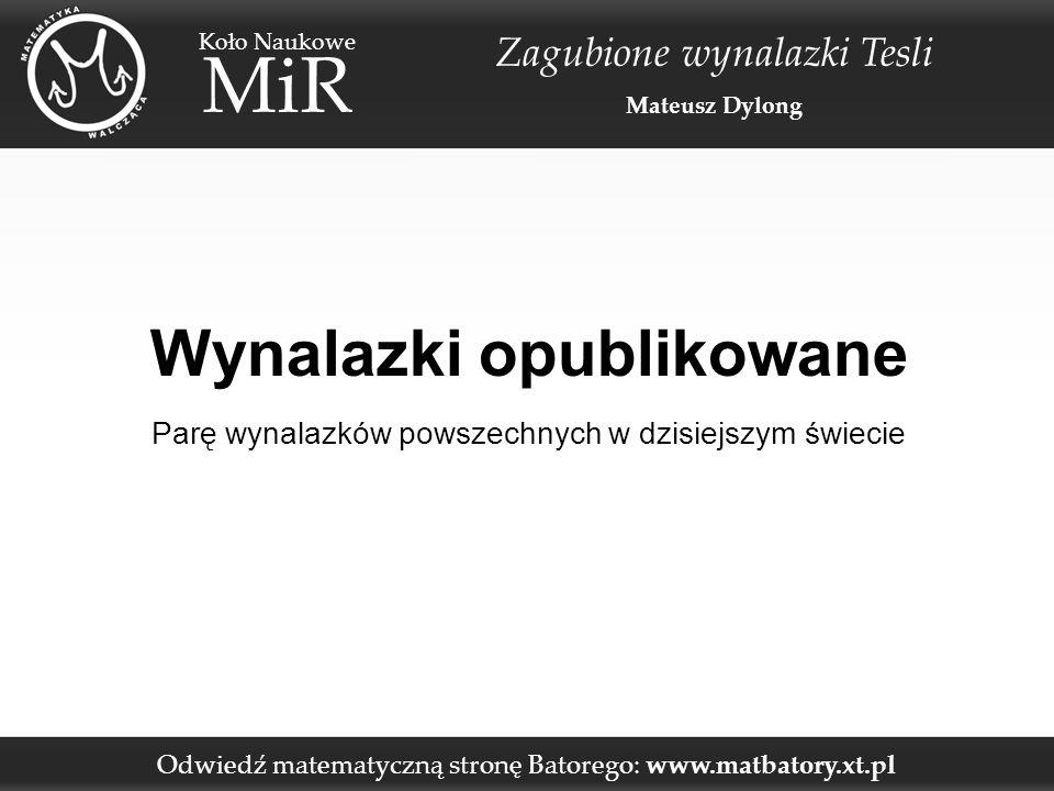 Odwiedź matematyczną stronę Batorego: www.matbatory.xt.pl Koło Naukowe MiR Zagubione wynalazki Tesli Mateusz Dylong Wynalazki opublikowane Parę wynala