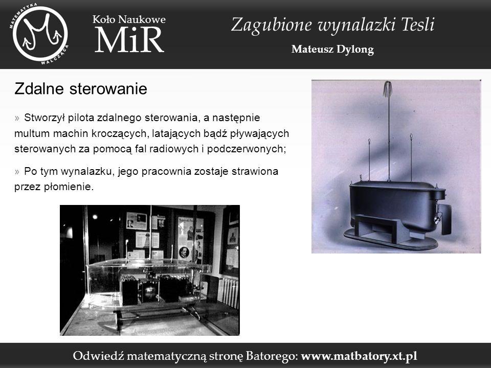 Odwiedź matematyczną stronę Batorego: www.matbatory.xt.pl Koło Naukowe MiR Zagubione wynalazki Tesli Mateusz Dylong Zdalne sterowanie » Stworzył pilot