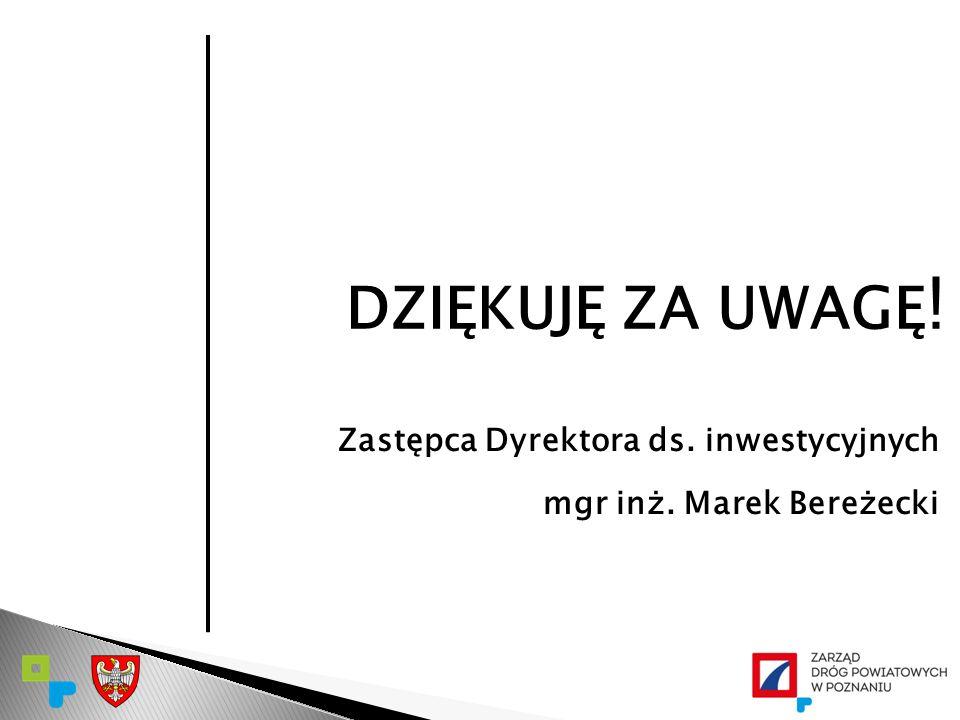 Zastępca Dyrektora ds. inwestycyjnych mgr inż. Marek Bereżecki DZIĘKUJĘ ZA UWAGĘ !