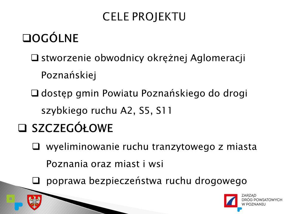  OGÓLNE  stworzenie obwodnicy okrężnej Aglomeracji Poznańskiej  dostęp gmin Powiatu Poznańskiego do drogi szybkiego ruchu A2, S5, S11  SZCZEGÓŁOWE
