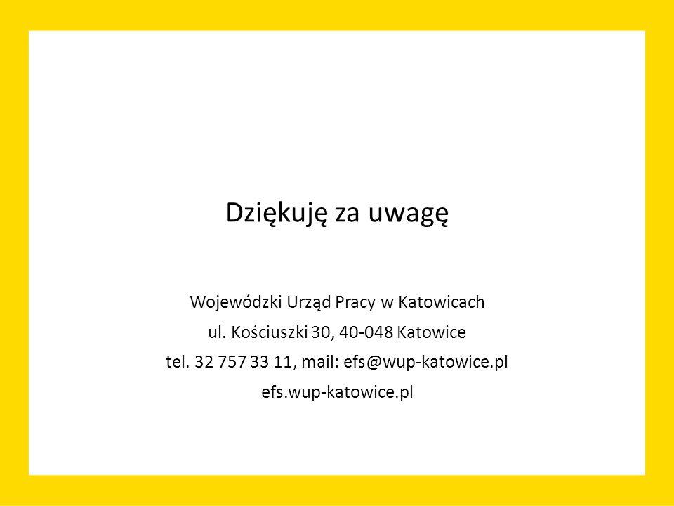 Dziękuję za uwagę Wojewódzki Urząd Pracy w Katowicach ul. Kościuszki 30, 40-048 Katowice tel. 32 757 33 11, mail: efs@wup-katowice.pl efs.wup-katowice