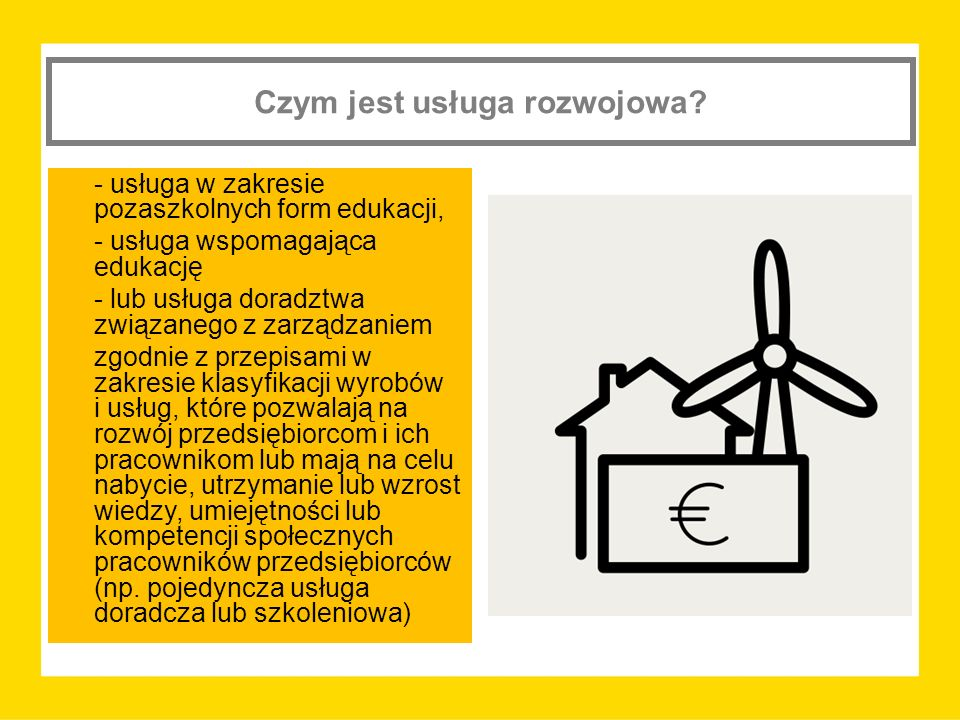 Czym jest usługa rozwojowa? - usługa w zakresie pozaszkolnych form edukacji, - usługa wspomagająca edukację - lub usługa doradztwa związanego z zarząd