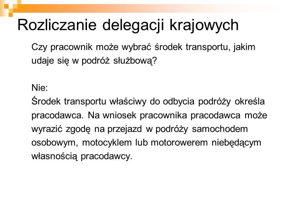 Rozliczanie delegacji krajowych Czy pracownik może wybrać środek transportu, jakim udaje się w podróż służbową? Nie: Środek transportu właściwy do odb