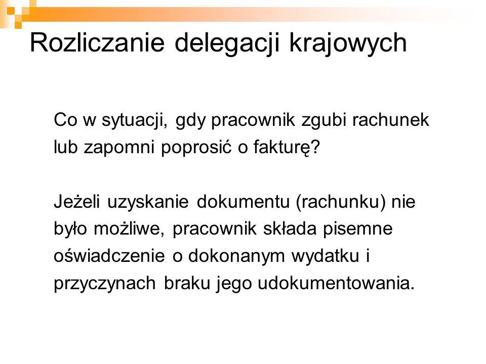 Rozliczanie delegacji krajowych Co w sytuacji, gdy pracownik zgubi rachunek lub zapomni poprosić o fakturę? Jeżeli uzyskanie dokumentu (rachunku) nie