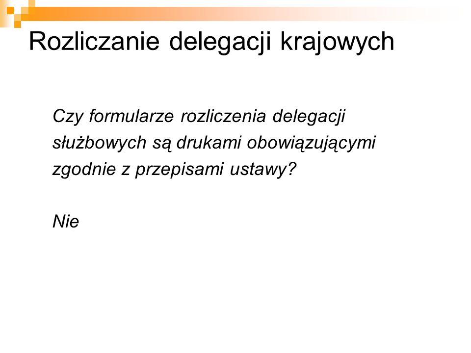 Rozliczanie delegacji krajowych Czy formularze rozliczenia delegacji służbowych są drukami obowiązującymi zgodnie z przepisami ustawy? Nie