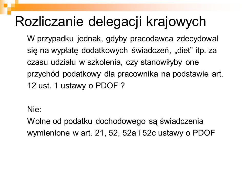 """Rozliczanie delegacji krajowych W przypadku jednak, gdyby pracodawca zdecydował się na wypłatę dodatkowych świadczeń, """"diet"""" itp. za czasu udziału w s"""