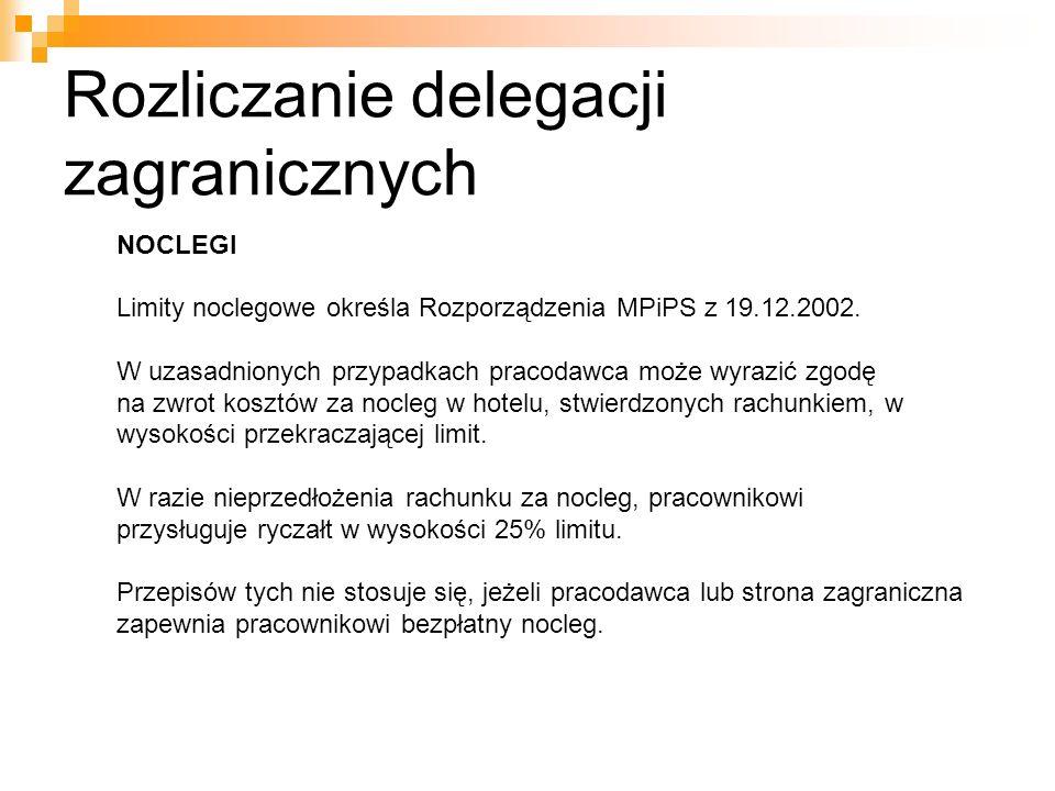 Rozliczanie delegacji zagranicznych NOCLEGI Limity noclegowe określa Rozporządzenia MPiPS z 19.12.2002. W uzasadnionych przypadkach pracodawca może wy