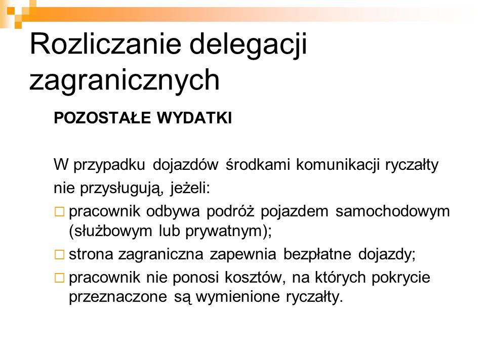 Rozliczanie delegacji zagranicznych POZOSTAŁE WYDATKI W przypadku dojazdów środkami komunikacji ryczałty nie przysługują, jeżeli:  pracownik odbywa p